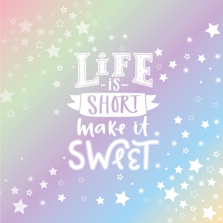 Spruch Life is short make it sweet